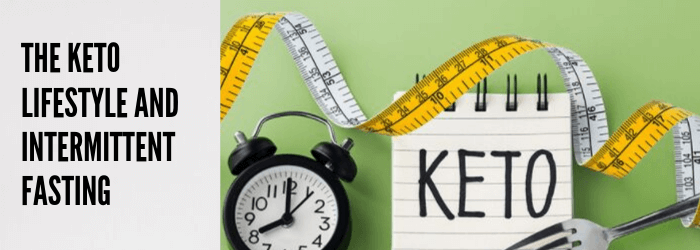 The Keto Lifestyle and Intermittent Fasting